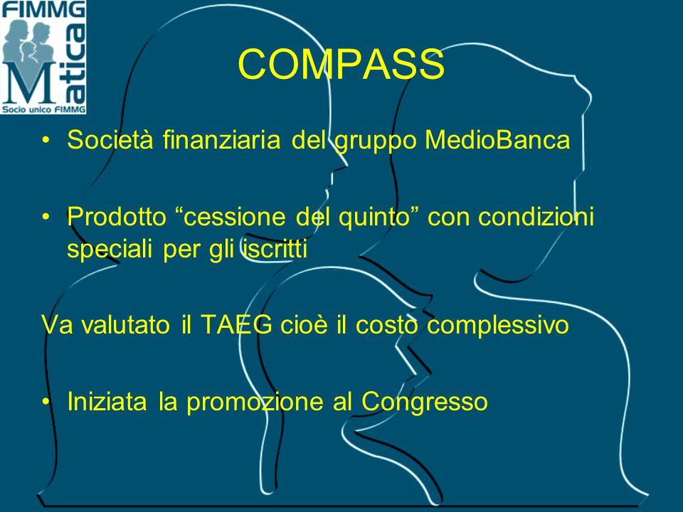 COMPASS Società finanziaria del gruppo MedioBanca Prodotto cessione del quinto con condizioni speciali per gli iscritti Va valutato il TAEG cioè il co