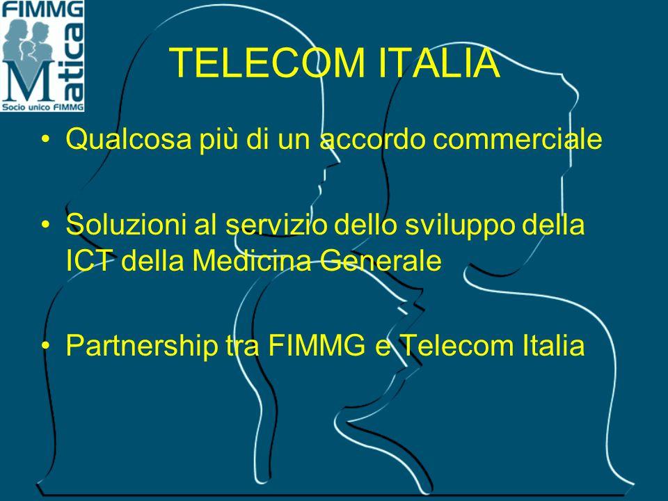 TELECOM ITALIA Qualcosa più di un accordo commerciale Soluzioni al servizio dello sviluppo della ICT della Medicina Generale Partnership tra FIMMG e T