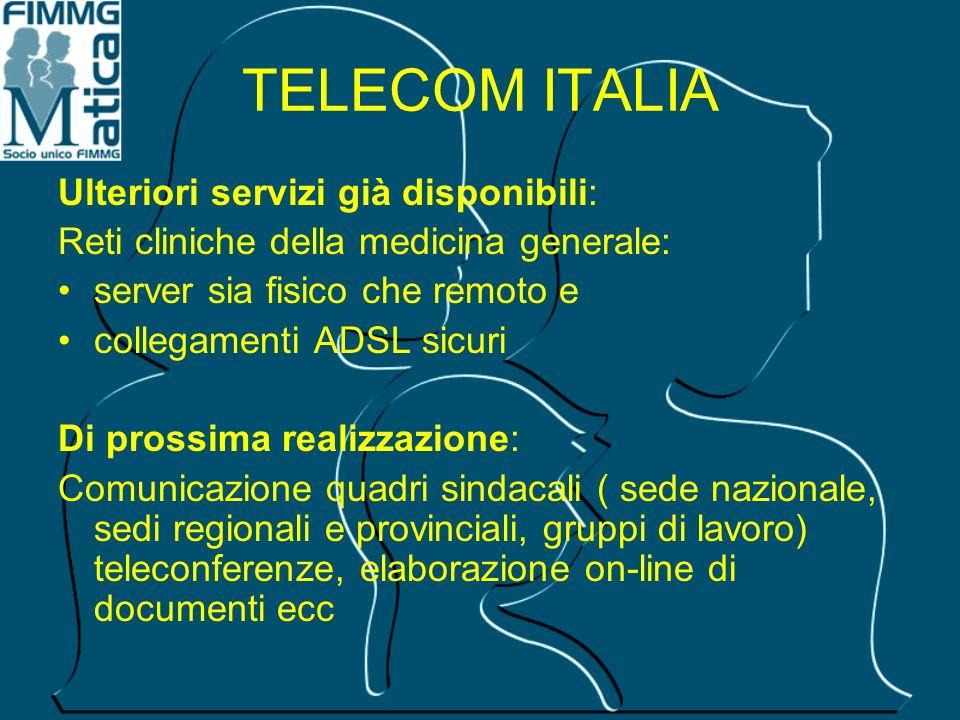 TELECOM ITALIA Ulteriori servizi già disponibili: Reti cliniche della medicina generale: server sia fisico che remoto e collegamenti ADSL sicuri Di pr