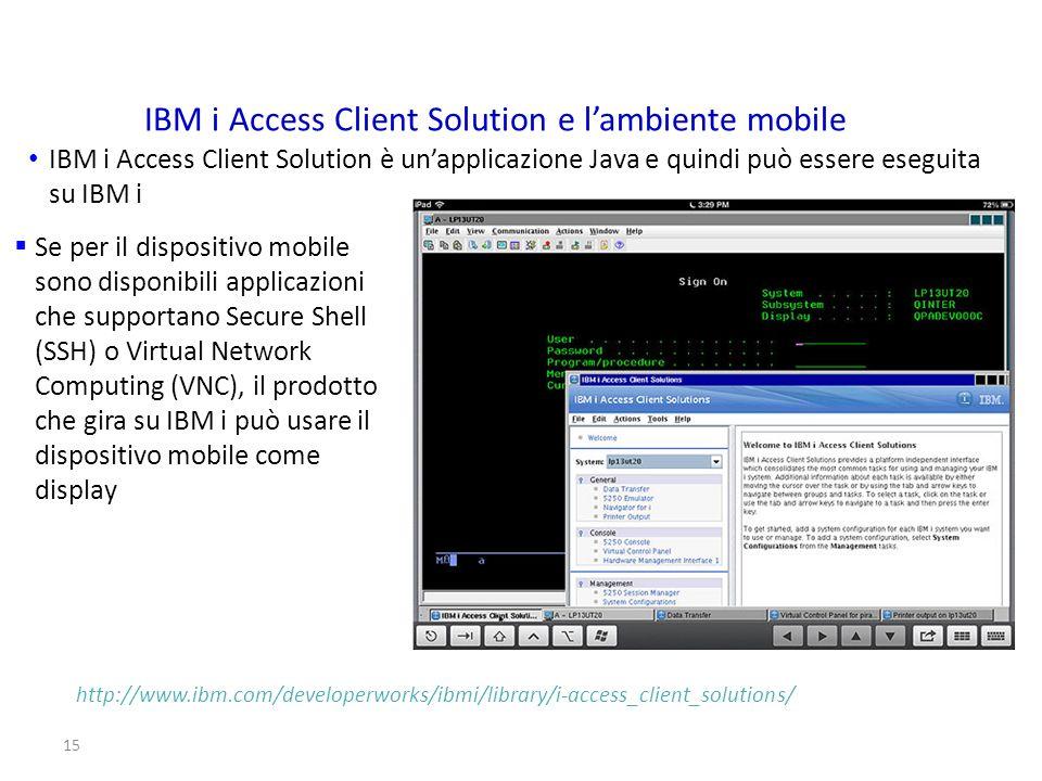 15 IBM i Access Client Solution e lambiente mobile IBM i Access Client Solution è unapplicazione Java e quindi può essere eseguita su IBM i Se per il