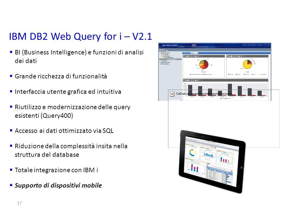 17 IBM DB2 Web Query for i – V2.1 BI (Business Intelligence) e funzioni di analisi dei dati Grande ricchezza di funzionalità Interfaccia utente grafic
