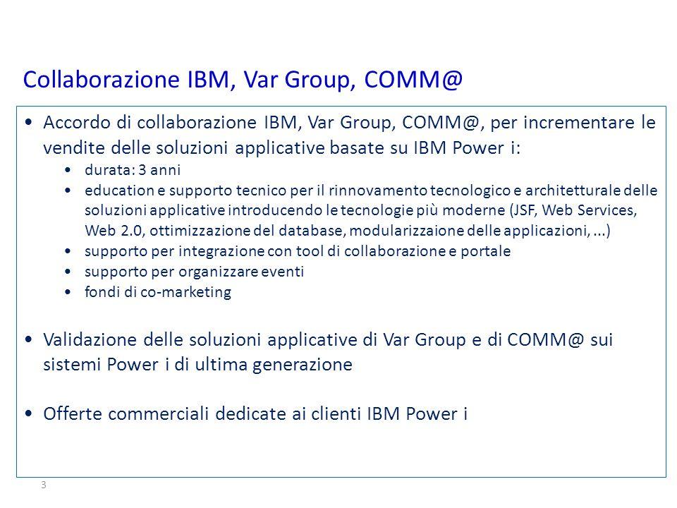3 Accordo di collaborazione IBM, Var Group, COMM@, per incrementare le vendite delle soluzioni applicative basate su IBM Power i: durata: 3 anni educa