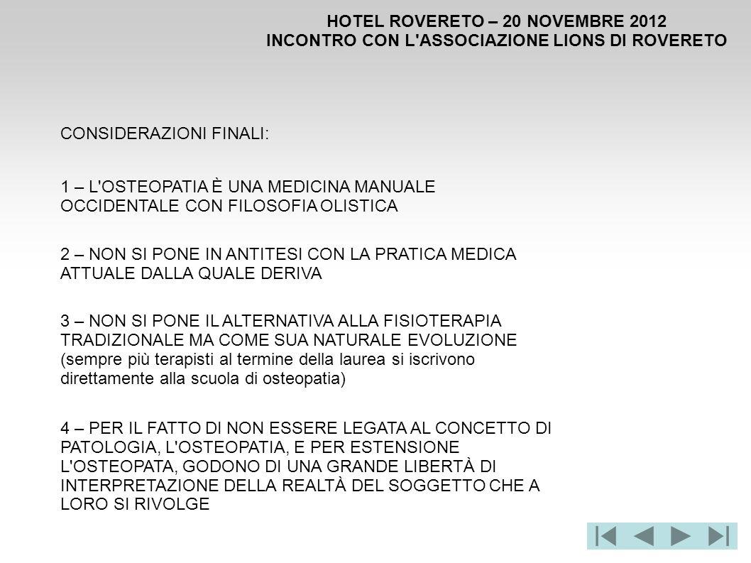 HOTEL ROVERETO – 20 NOVEMBRE 2012 INCONTRO CON L'ASSOCIAZIONE LIONS DI ROVERETO CONSIDERAZIONI FINALI: 1 – L'OSTEOPATIA È UNA MEDICINA MANUALE OCCIDEN