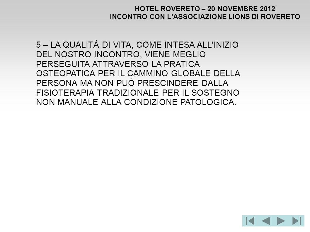 HOTEL ROVERETO – 20 NOVEMBRE 2012 INCONTRO CON L'ASSOCIAZIONE LIONS DI ROVERETO 5 – LA QUALITÀ DI VITA, COME INTESA ALL'INIZIO DEL NOSTRO INCONTRO, VI