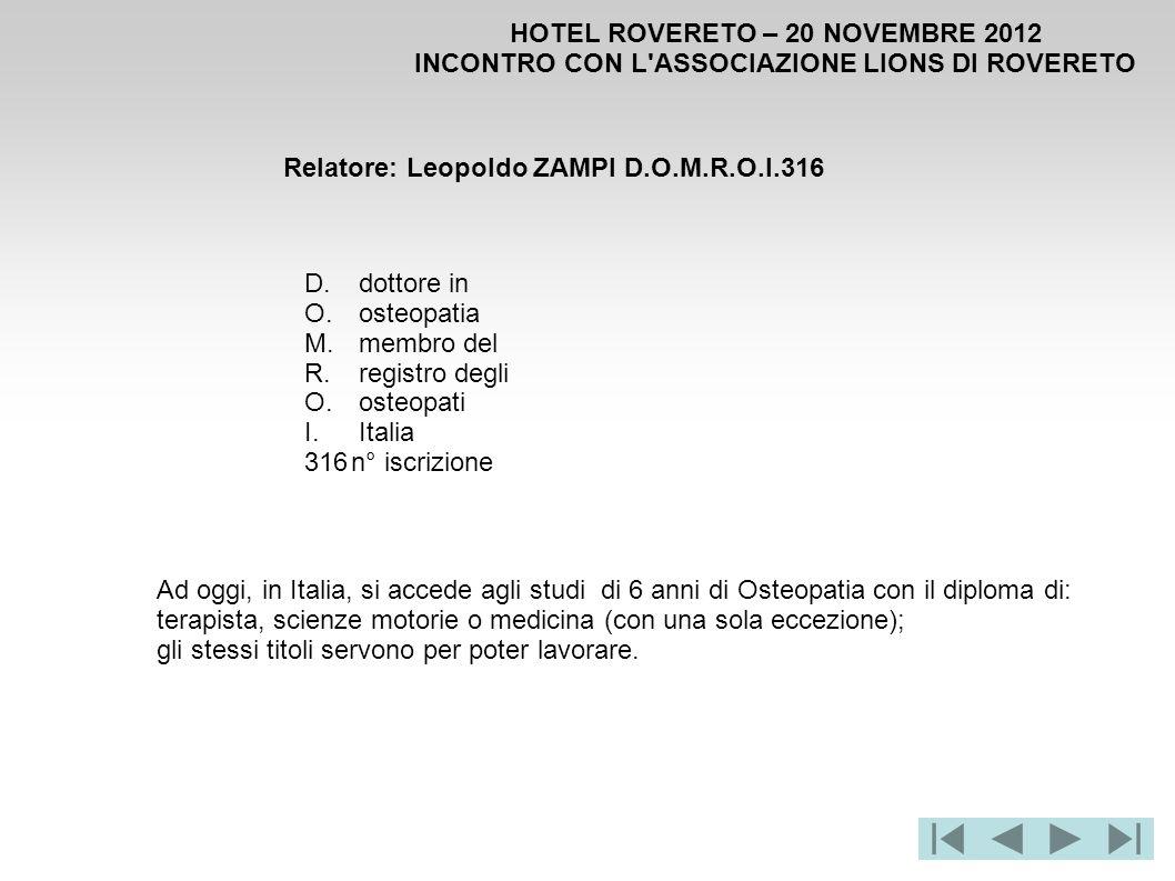 Relatore: Leopoldo ZAMPI D.O.M.R.O.I.316 HOTEL ROVERETO – 20 NOVEMBRE 2012 INCONTRO CON L'ASSOCIAZIONE LIONS DI ROVERETO D. dottore in O. osteopatia M
