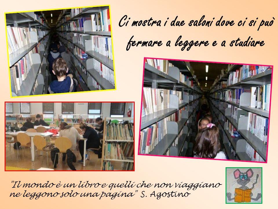Ci mostra i due saloni dove ci si può fermare a leggere e a studiare Il mondo è un libro e quelli che non viaggiano ne leggono solo una pagina S.