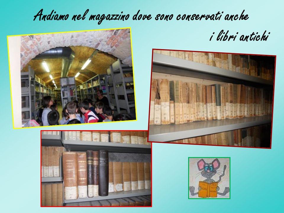 Andiamo nel magazzino dove sono conservati anche i libri antichi