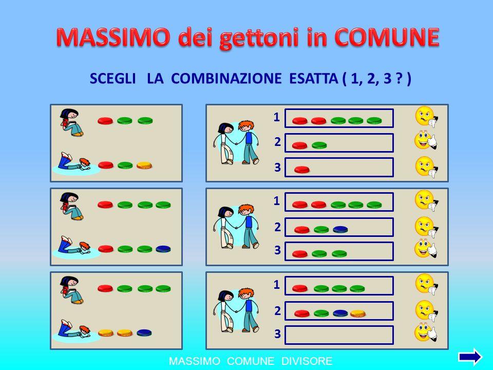MASSIMO COMUNE DIVISORE Trova il massimo dei fattori in comune tra 12 e 18 12 18 1 2 3 SCEGLI LA COMBINAZIONE ESATTA ( 1, 2, 3 .