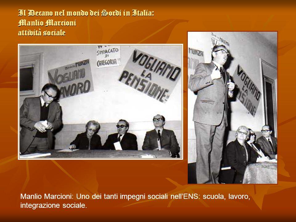 Il Decano nel mondo dei Sordi in Italia: Manlio Marcioni attività sociale Manlio Marcioni: Uno dei tanti impegni sociali nellENS: scuola, lavoro, inte