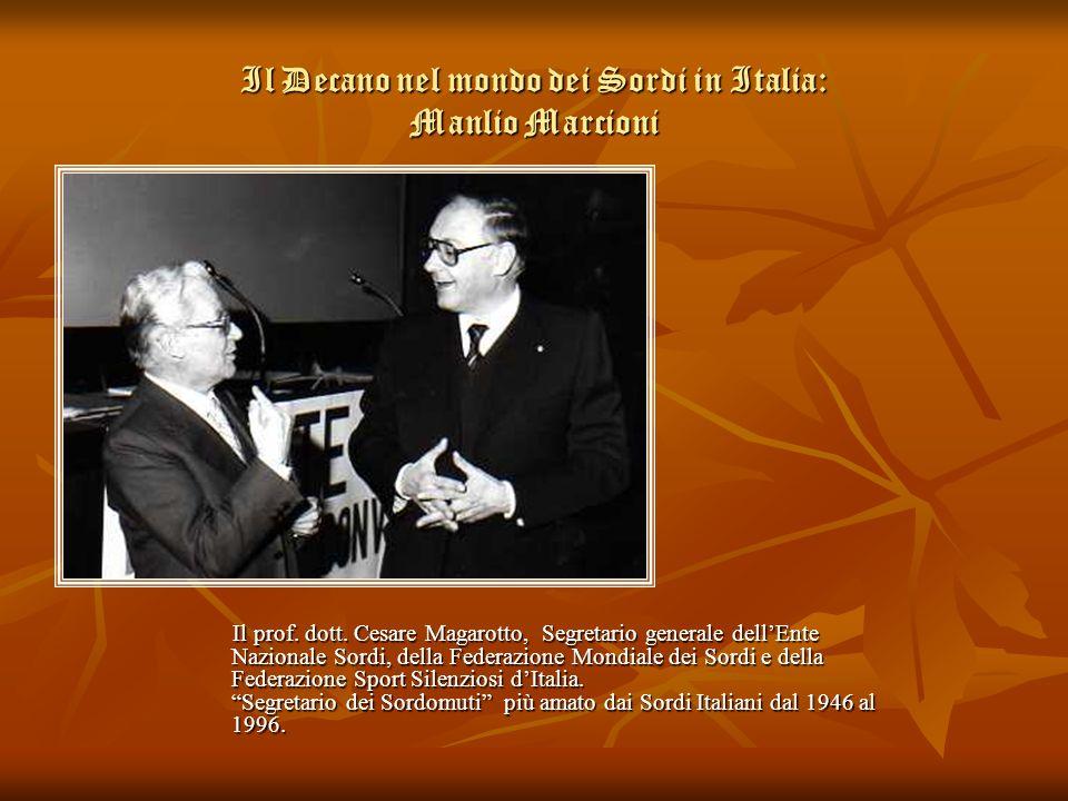 Il Decano nel mondo dei Sordi in Italia: Manlio Marcioni Il prof. dott. Cesare Magarotto, Segretario generale dellEnte Nazionale Sordi, della Federazi