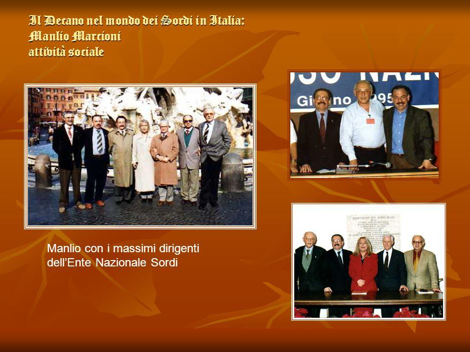 Il Decano nel mondo dei Sordi in Italia: Manlio Marcioni attività sociale Manlio con i massimi dirigenti dellEnte Nazionale Sordi