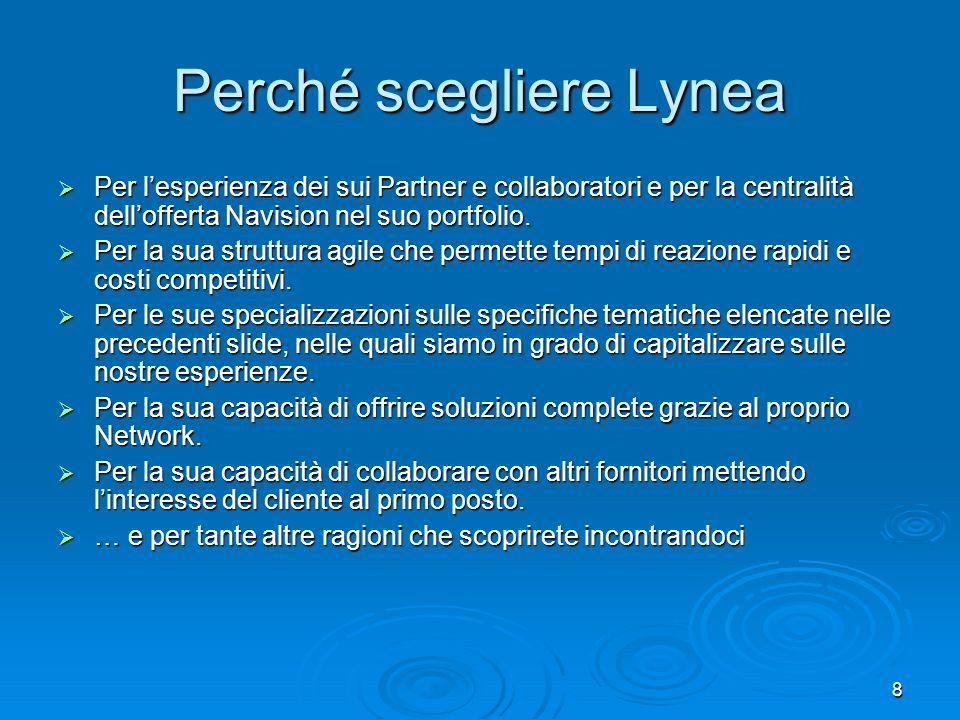 8 Perché scegliere Lynea Per lesperienza dei sui Partner e collaboratori e per la centralità dellofferta Navision nel suo portfolio. Per lesperienza d