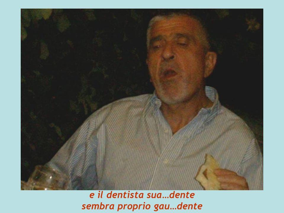 e il dentista sua…dente sembra proprio gau…dente