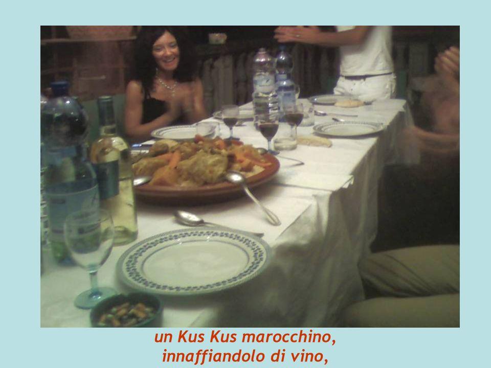 un Kus Kus marocchino, innaffiandolo di vino,