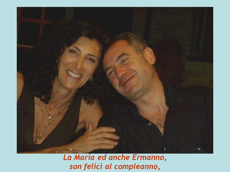 La Maria ed anche Ermanno, son felici al compleanno,