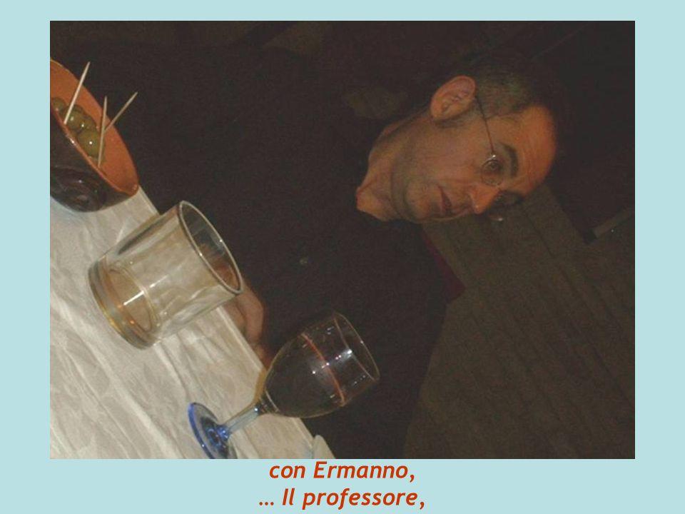 con Ermanno, … Il professore,