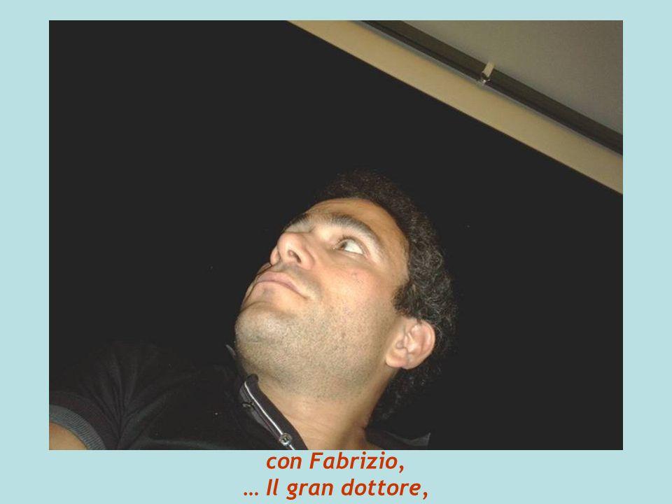 con Fabrizio, … Il gran dottore,