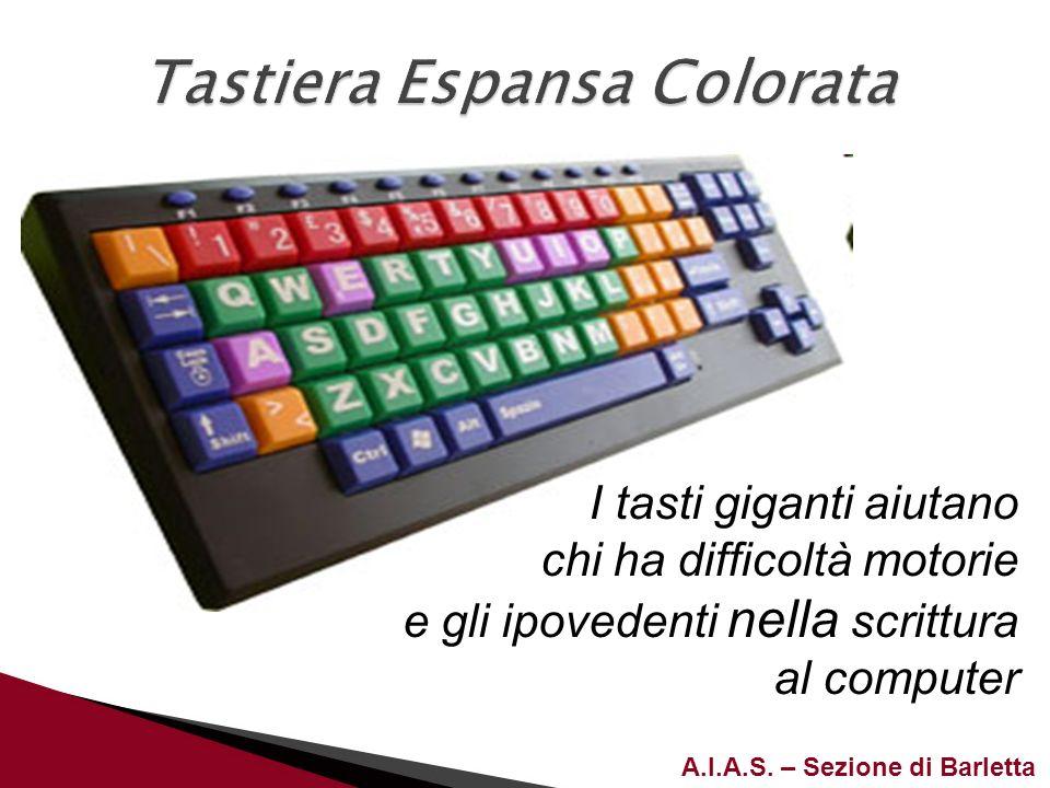 A.I.A.S. – Sezione di Barletta I tasti giganti aiutano chi ha difficoltà motorie e gli ipovedenti nella scrittura al computer