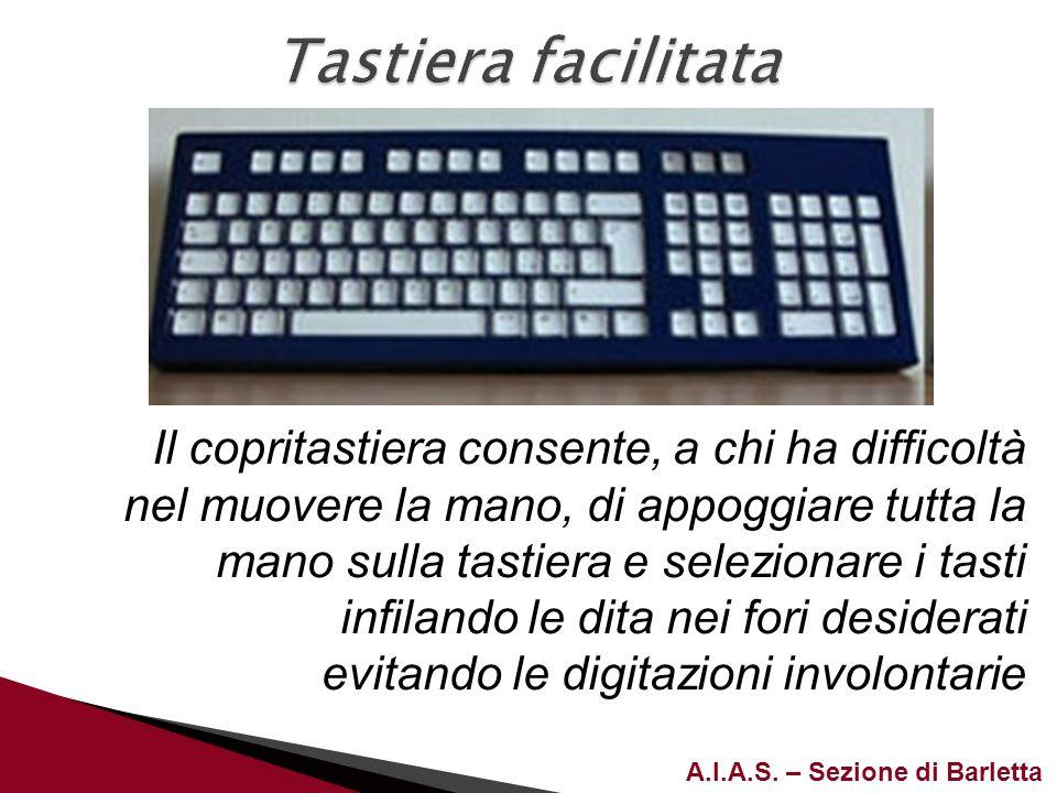 A.I.A.S. – Sezione di Barletta Il copritastiera consente, a chi ha difficoltà nel muovere la mano, di appoggiare tutta la mano sulla tastiera e selezi