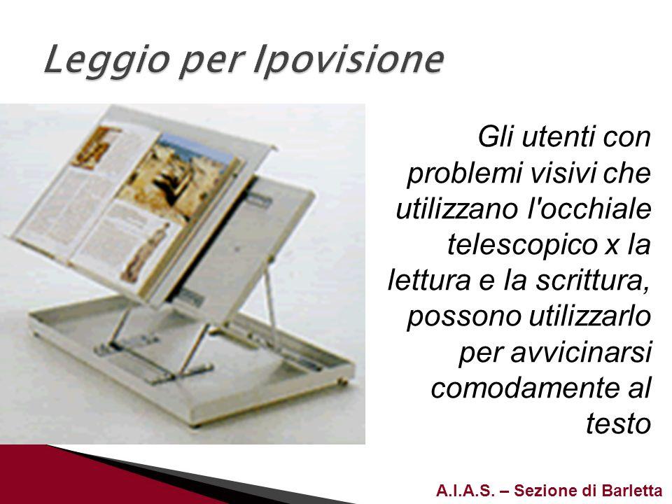 A.I.A.S. – Sezione di Barletta Gli utenti con problemi visivi che utilizzano l'occhiale telescopico x la lettura e la scrittura, possono utilizzarlo p