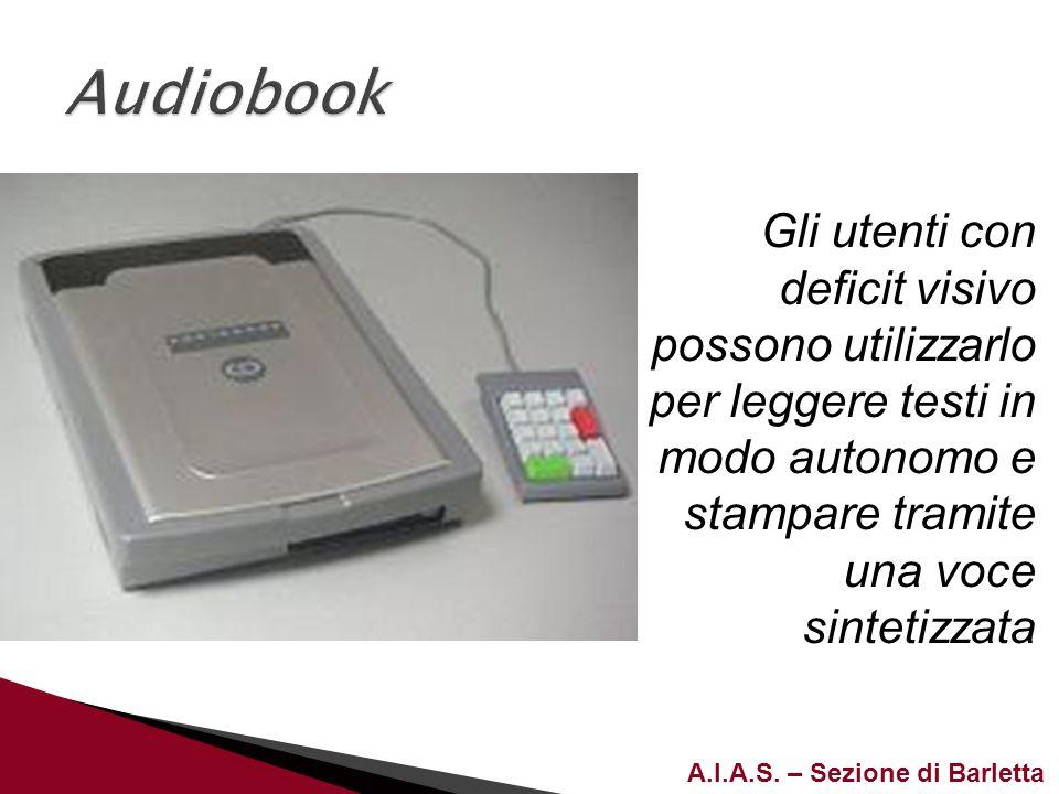 A.I.A.S. – Sezione di Barletta Gli utenti con deficit visivo possono utilizzarlo per leggere testi in modo autonomo e stampare tramite una voce sintet
