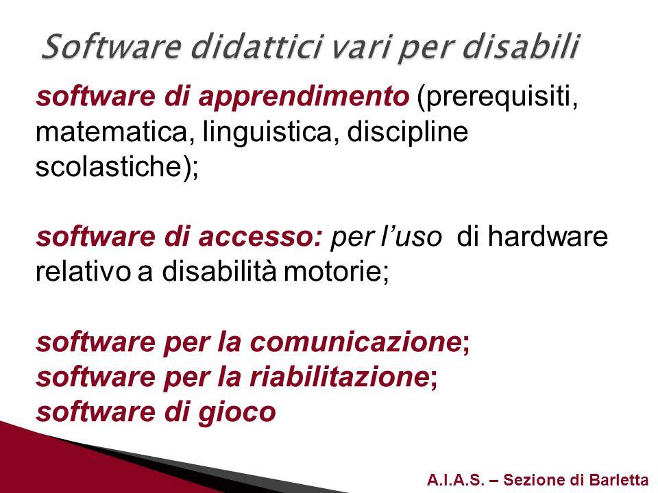 A.I.A.S. – Sezione di Barletta software di apprendimento (prerequisiti, matematica, linguistica, discipline scolastiche); software di accesso: per lus