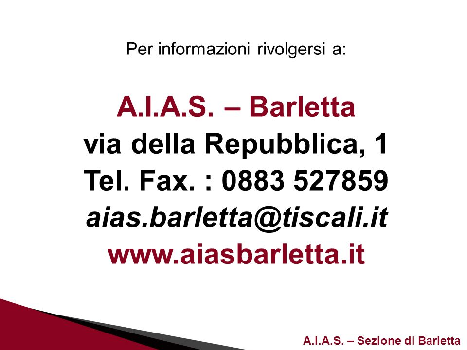 A.I.A.S.– Sezione di Barletta Per informazioni rivolgersi a: A.I.A.S.