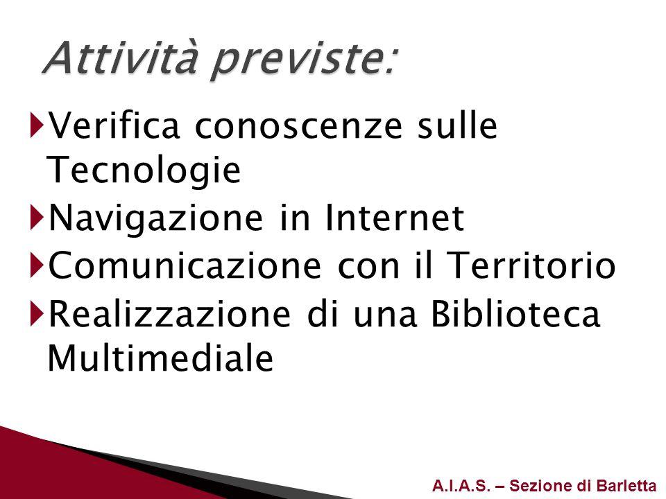 A.I.A.S. – Sezione di Barletta Verifica conoscenze sulle Tecnologie Navigazione in Internet Comunicazione con il Territorio Realizzazione di una Bibli