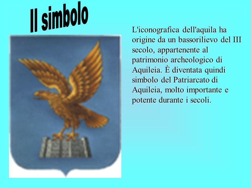 L iconografica dell aquila ha origine da un bassorilievo del III secolo, appartenente al patrimonio archeologico di Aquileia.