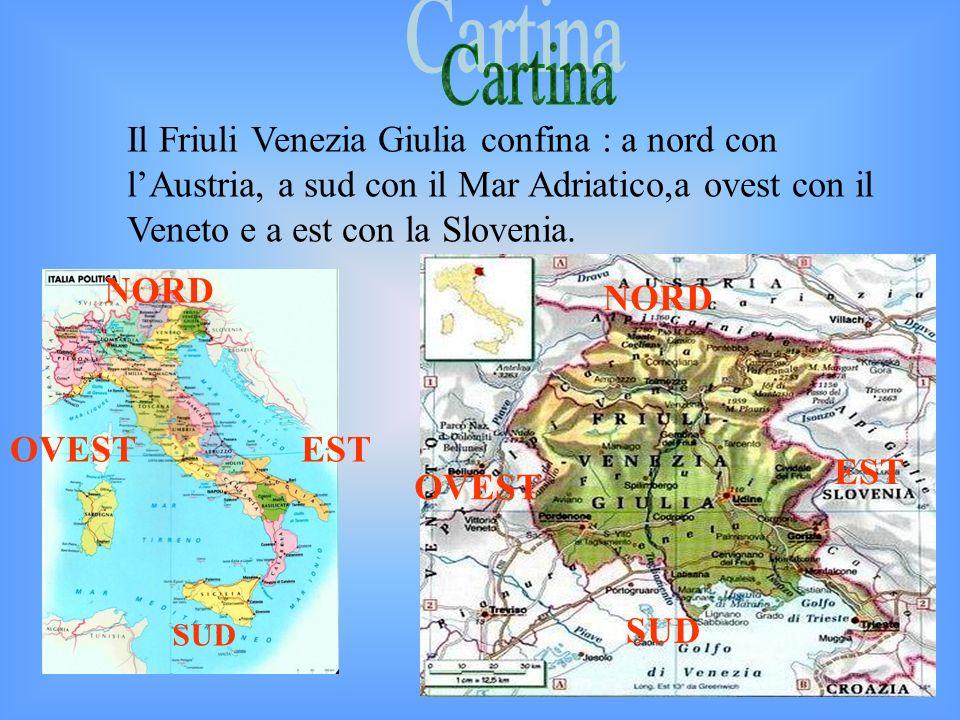 Il Friuli Venezia Giulia confina : a nord con lAustria, a sud con il Mar Adriatico,a ovest con il Veneto e a est con la Slovenia.