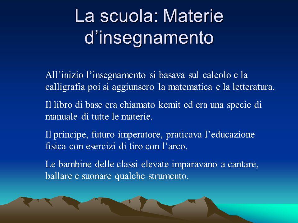 La scuola: Materie dinsegnamento Allinizio linsegnamento si basava sul calcolo e la calligrafia poi si aggiunsero la matematica e la letteratura.