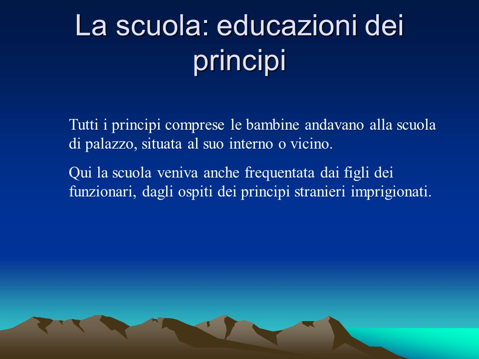 La scuola: educazioni dei principi Tutti i principi comprese le bambine andavano alla scuola di palazzo, situata al suo interno o vicino.