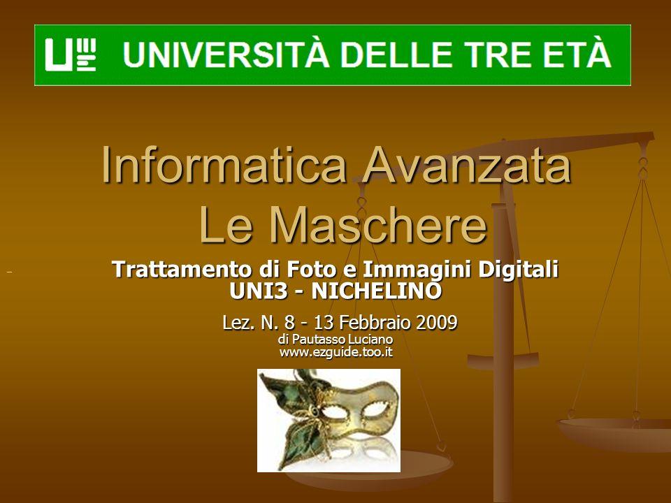 Informatica Avanzata Le Maschere Trattamento di Foto e Immagini Digitali UNI3 - NICHELINO Lez. N. 8 - 13 Febbraio 2009 di Pautasso Luciano www.ezguide
