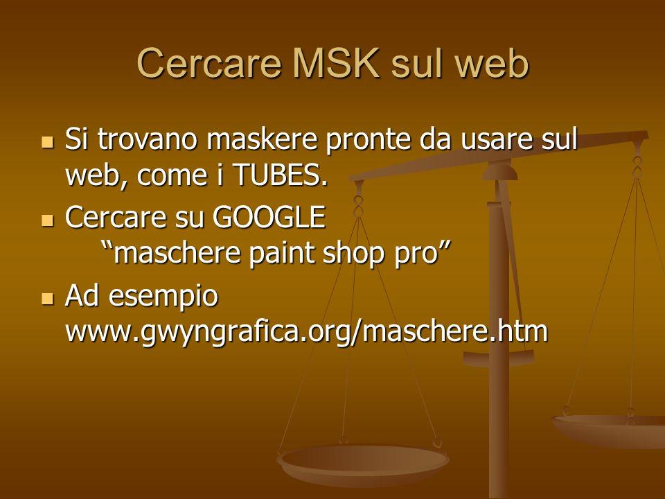 Cercare MSK sul web Si trovano maskere pronte da usare sul web, come i TUBES. Si trovano maskere pronte da usare sul web, come i TUBES. Cercare su GOO