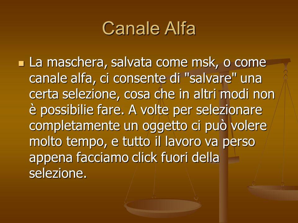 Canale Alfa La maschera, salvata come msk, o come canale alfa, ci consente di
