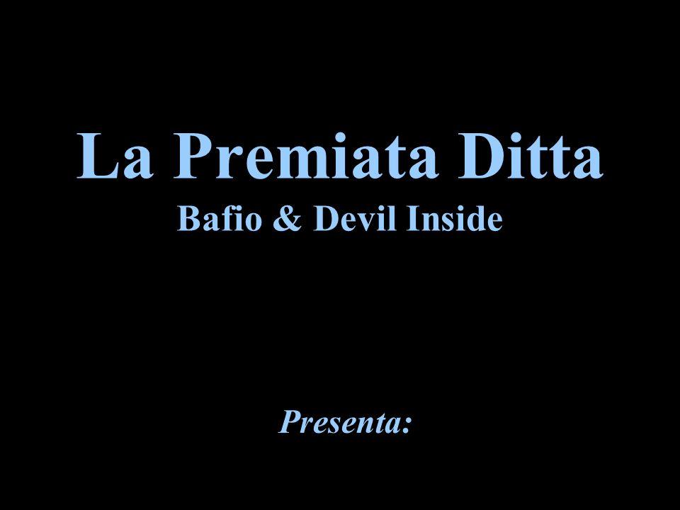 La Premiata Ditta Bafio & Devil Inside Presenta:
