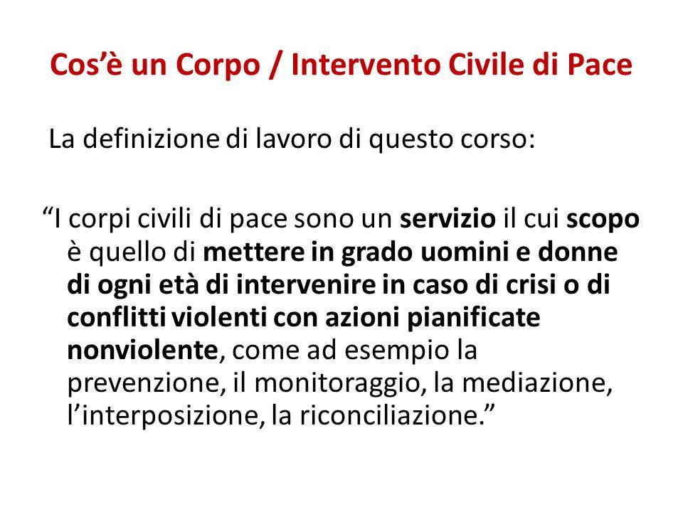 Cosè un Corpo / Intervento Civile di Pace La definizione di lavoro di questo corso: I corpi civili di pace sono un servizio il cui scopo è quello di m