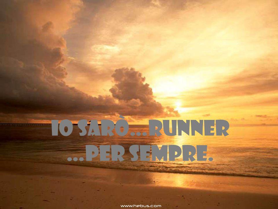 Io sarò…runner …per sempre.