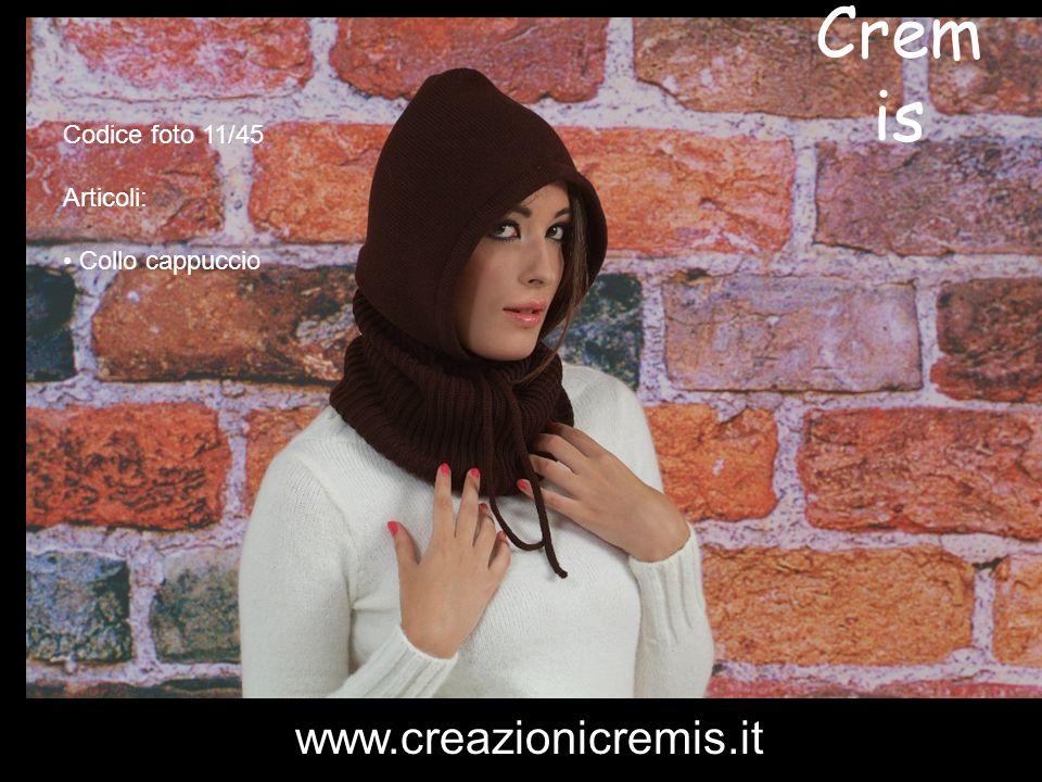 Crem is Codice foto 11/45 Articoli: Collo cappuccio www.creazionicremis.it