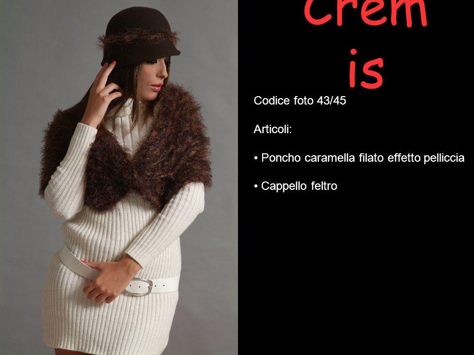 Crem is Codice foto 43/45 Articoli: Poncho caramella filato effetto pelliccia Cappello feltro