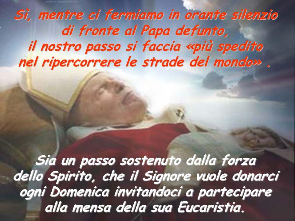 Continui, allora, a risuonare in noi lappello pressante che, con voce ferma e appassionata, Giovanni Paolo II ha rivolto a tutti allinizio del suo pon