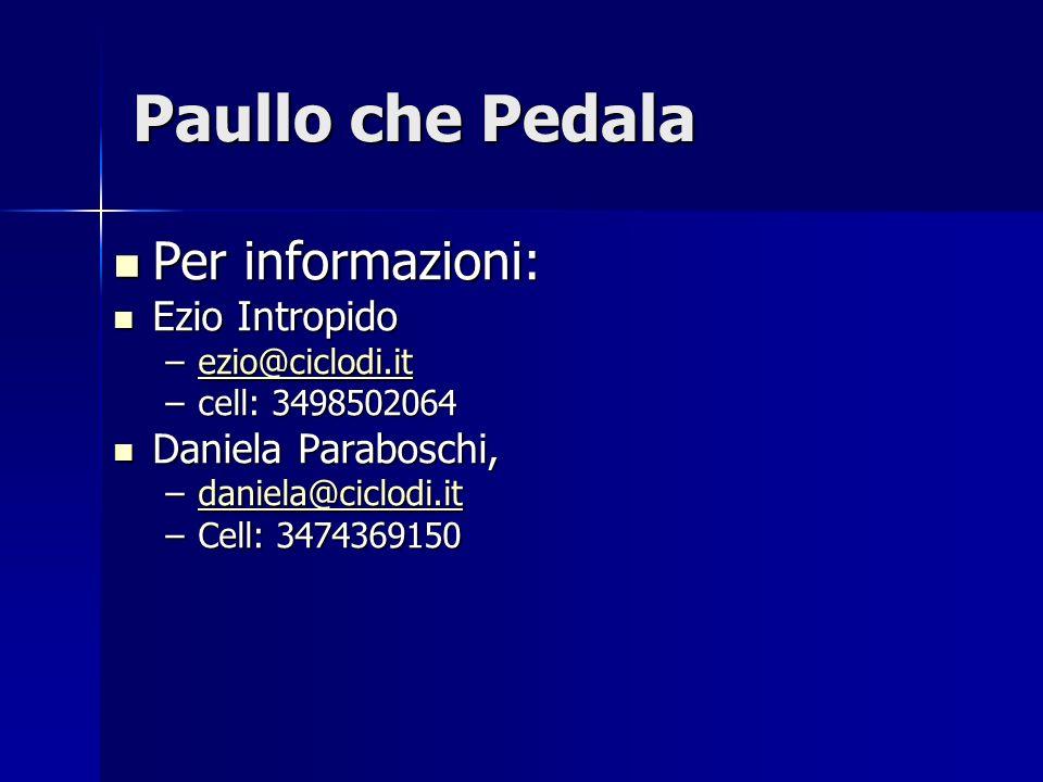 Paullo che Pedala Per informazioni: Per informazioni: Ezio Intropido Ezio Intropido –ezio@ciclodi.it ezio@ciclodi.it –cell: 3498502064 Daniela Parabos