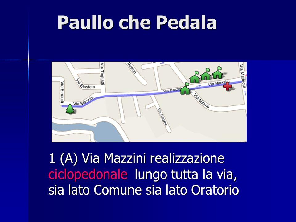 Paullo che Pedala Paullo che Pedala 1 (A) Via Mazzini realizzazione ciclopedonale lungo tutta la via, sia lato Comune sia lato Oratorio