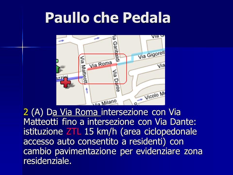 Paullo che Pedala Paullo che Pedala 2 (A) Da Via Roma intersezione con Via Matteotti fino a intersezione con Via Dante: istituzione ZTL 15 km/h (area