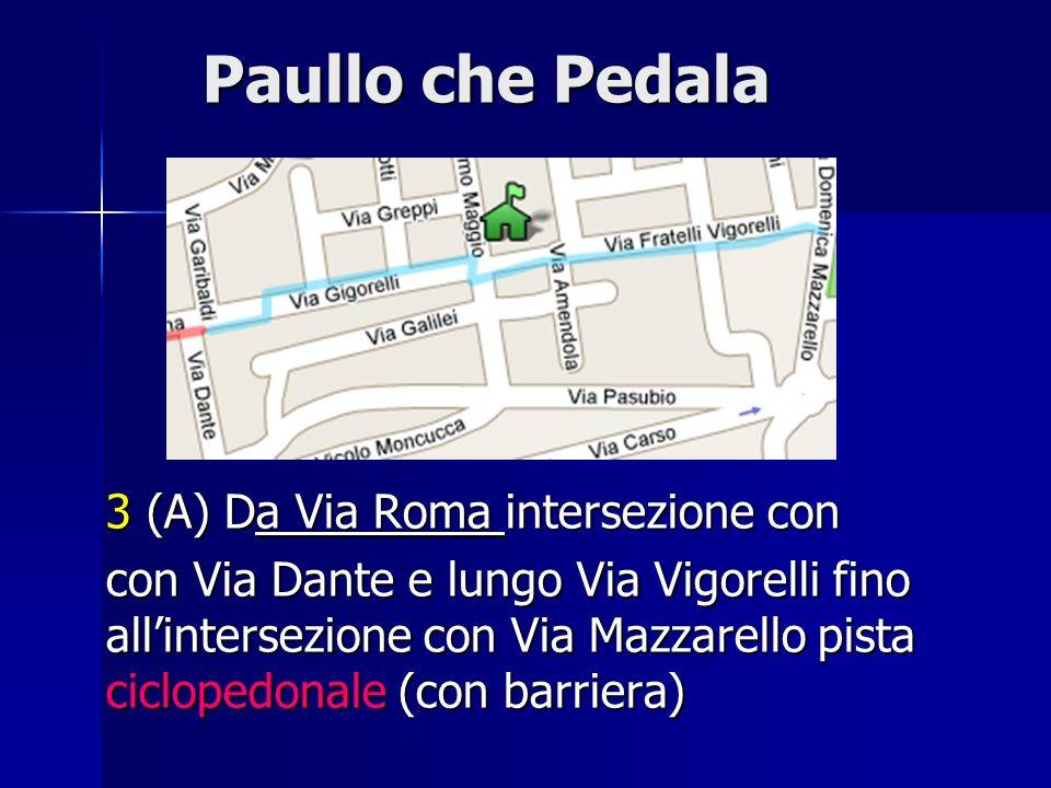 Paullo che Pedala Paullo che Pedala 3 (A) Da Via Roma intersezione con con Via Dante e lungo Via Vigorelli fino allintersezione con Via Mazzarello pis