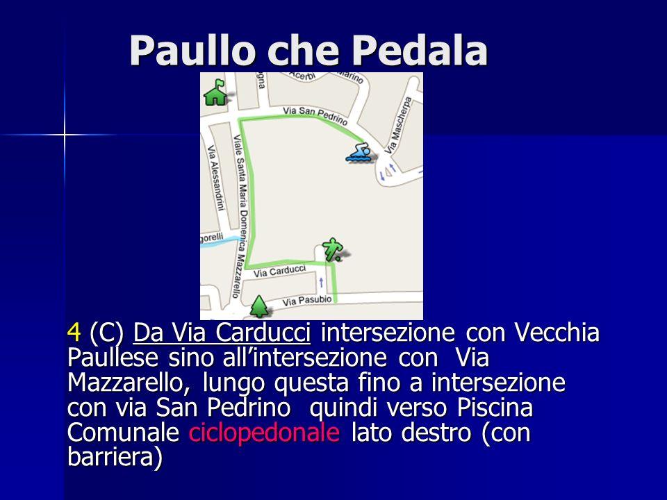 Paullo che Pedala Paullo che Pedala 4 (C) Da Via Carducci intersezione con Vecchia Paullese sino allintersezione con Via Mazzarello, lungo questa fino