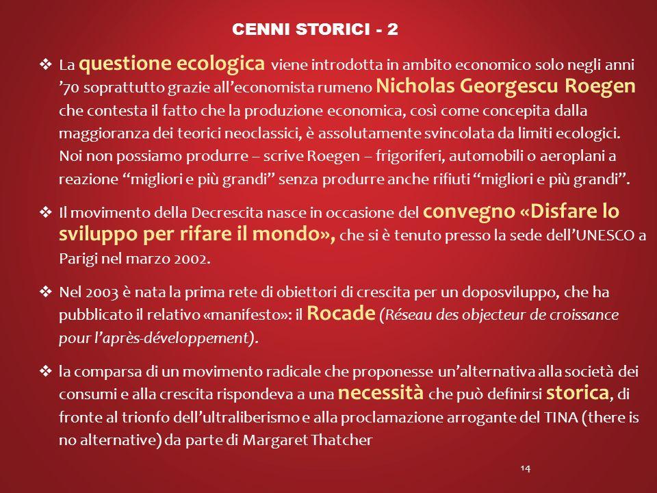 La questione ecologica viene introdotta in ambito economico solo negli anni 70 soprattutto grazie alleconomista rumeno Nicholas Georgescu Roegen che contesta il fatto che la produzione economica, così come concepita dalla maggioranza dei teorici neoclassici, è assolutamente svincolata da limiti ecologici.