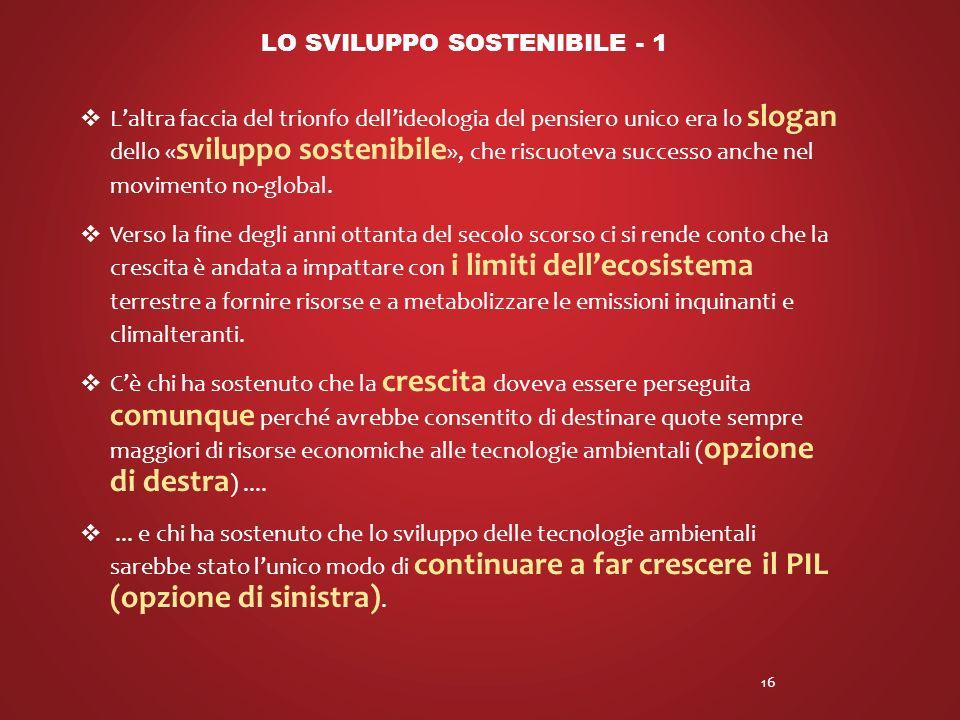 Laltra faccia del trionfo dellideologia del pensiero unico era lo slogan dello « sviluppo sostenibile », che riscuoteva successo anche nel movimento no-global.