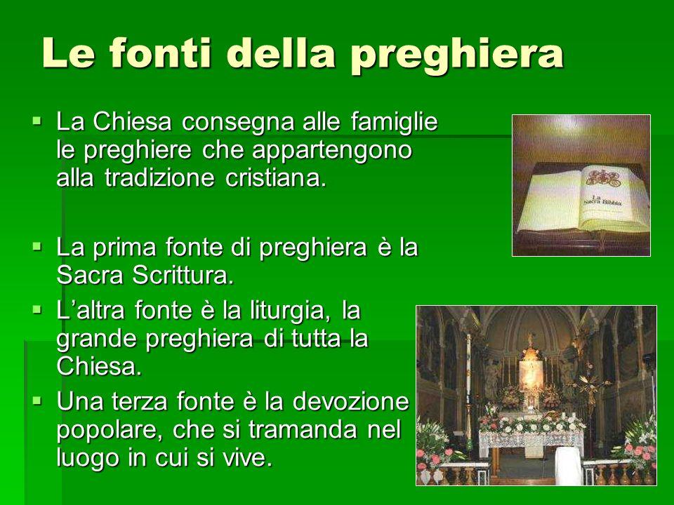 Le fonti della preghiera La Chiesa consegna alle famiglie le preghiere che appartengono alla tradizione cristiana.