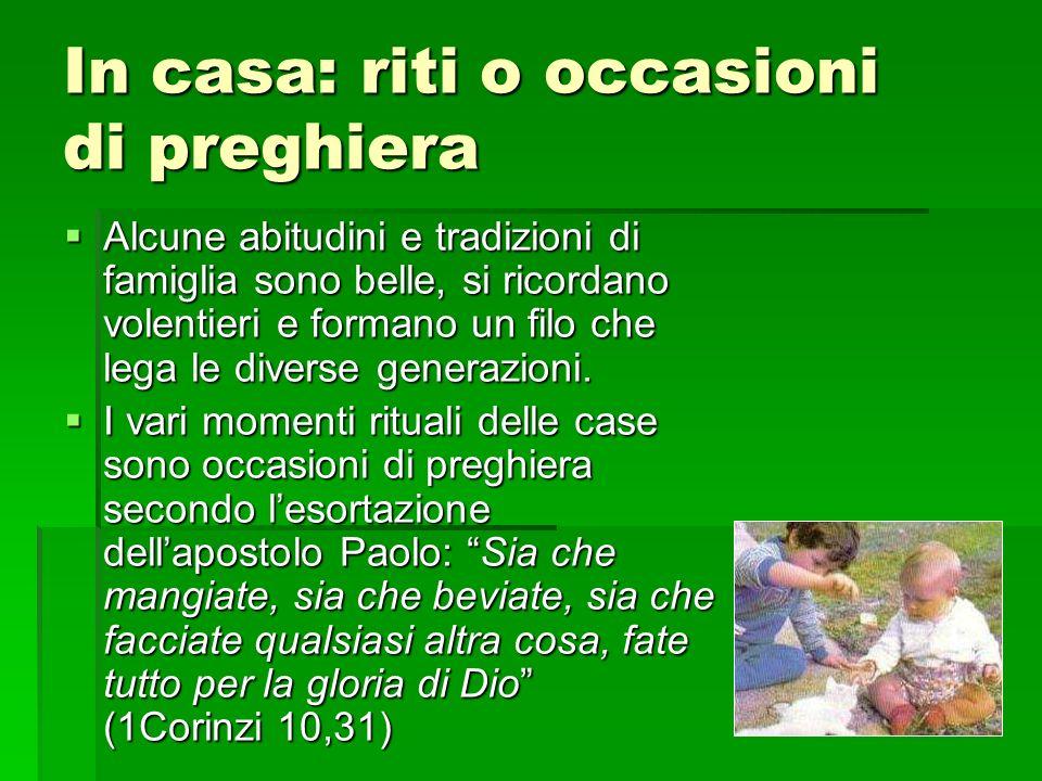 Le fonti della preghiera La Chiesa consegna alle famiglie le preghiere che appartengono alla tradizione cristiana. La Chiesa consegna alle famiglie le